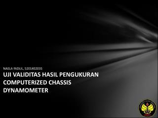 NAELA FADLIL, 5201402035 UJI VALIDITAS HASIL PENGUKURAN COMPUTERIZED CHASSIS DYNAMOMETER