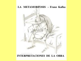 LA   METAMORFOSIS   -  Franz  Kafka  INTERPRETACIONES  DE  LA  OBRA
