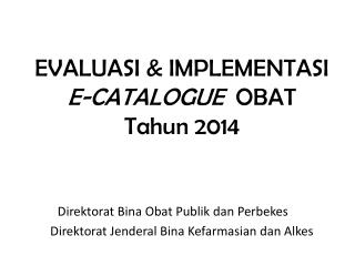 EVALUASI & IMPLEMENTASI E-CATALOGUE  OBAT Tahun  2014