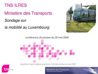 TNS ILRES  Minist�re des Transports Sondage sur  la mobilit� au Luxembourg