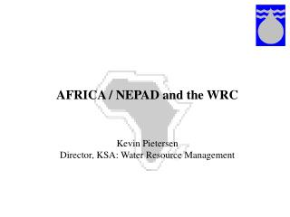 AFRICA / NEPAD and the WRC Kevin Pietersen Director, KSA: Water Resource Management