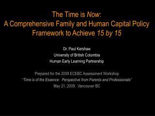 Dr. Paul Kershaw University of British Columbia Human Early Learning Partnership