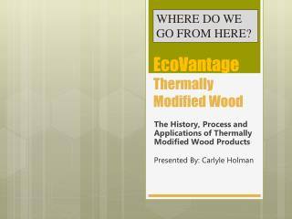 EcoVantage  Thermally Modified Wood