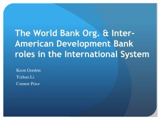The World Bank Org. & Inter-American Development Bank roles in the International System