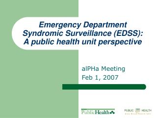 Emergency Department Syndromic Surveillance (EDSS):  A public health unit perspective