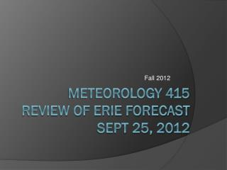 Meteorology 415 Review of ERIE forecast Sept 25, 2012