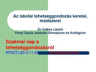 Szakmai nap a tehetséggondozásról KPSZTI,2013.11.06 .          tehetségfejlesztés