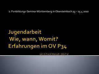 Jugendarbeit   Wie, wann, Womit?  Erfahrungen im OV P34  von Erhard  Blersch   DB2TU