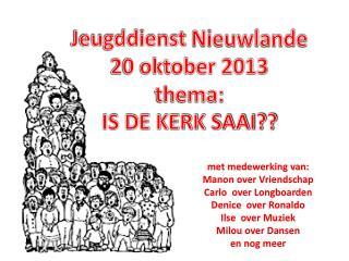 Jeugddienst  Nieuwlande 20 oktober 2013 thema: IS DE KERK SAAI??