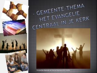 -  gemeente-thema Het evangelie centraal in je kerk