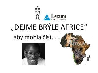 """""""DEJME BRÝLE AFRICE"""""""