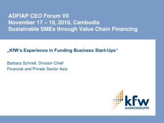 """ KfW's Experience in Funding Business Start-Ups"" Barbara Schnell, Division Chief"