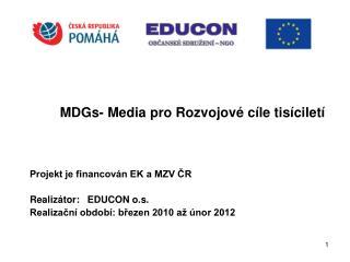 MDGs- Media pro Rozvojové cíle tisíciletí Projekt je financován EK a MZV ČR