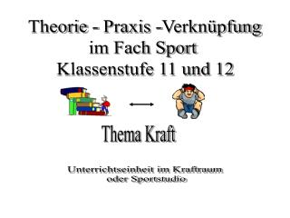 Theorie - Praxis -Verknüpfung im Fach Sport  Klassenstufe 11 und 12