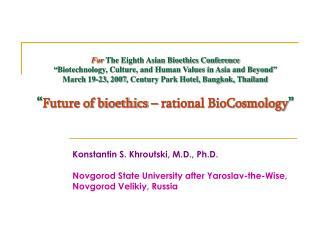 Konstantin S. Khroutski, M.D., Ph.D. Novgorod State University after Yaroslav-the-Wise,