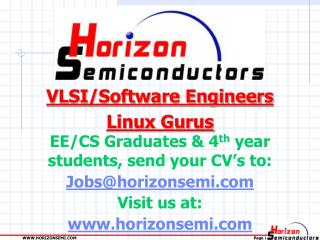 EE/CS Graduates & 4 th  year students, send your CV's to: Jobs@horizonsemi Visit us at: