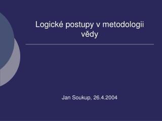Logick� postupy v metodologii v?dy