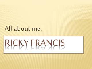 Ricky  F rancis
