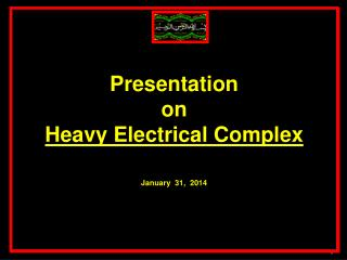 Presentation  to SEC Chairman on Heavy Electrical Complex August 16, 2013