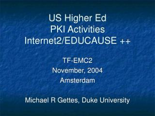 US Higher Ed PKI Activities Internet2/EDUCAUSE ++