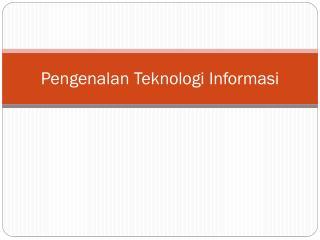 Pengenalan Teknologi Informasi