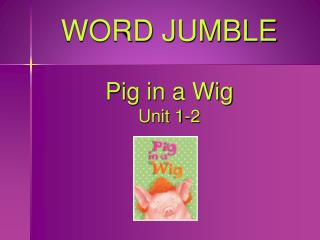 WORD JUMBLE Pig in a Wig Unit 1-2