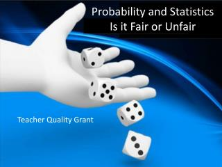 Probability and Statistics Is it Fair or Unfair