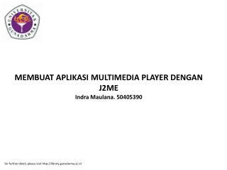 MEMBUAT APLIKASI MULTIMEDIA PLAYER DENGAN J2ME Indra Maulana. 50405390