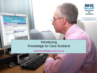 Introducing Knowledge for Care Scotland knowledge.scot.nhs.uk