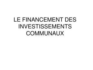 LE FINANCEMENT DES INVESTISSEMENTS COMMUNAUX