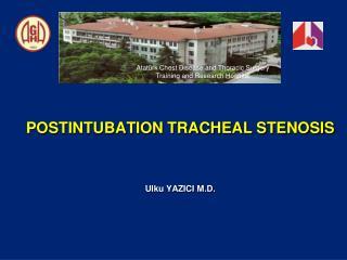 POSTINTUBATION TRACHEAL STENOSIS Ulku  YAZICI M.D.