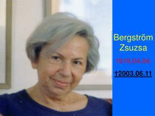 Bergström Zsuzsa 1919.04.04. † 2003.06.11