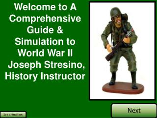 Welcome to A Comprehensive  Guide &  Simulation to  World War II  Joseph Stresino,