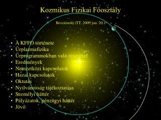 K ozmikus Fizikai Főosztály Beszámoló (TT, 2009 jan. 20.) A KFFO története Űrplazmafizika
