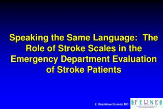Speaking the Same Language:  The Role of Stroke Scales in the  Emergency Department Evaluation of Stroke Patients