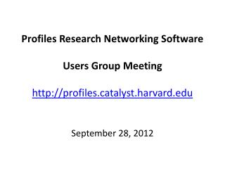 Profiles Research Networking Software Users Group Meeting profilestalyst.harvard