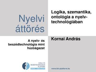 Logika, szemantika, ontológia a nyelv-technológiában Kornai András