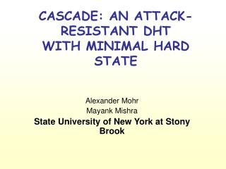 CASCADE: AN ATTACK-RESISTANT DHT WITH MINIMAL HARD STATE