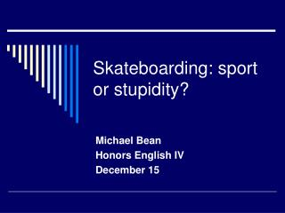 Skateboarding: sport or stupidity?