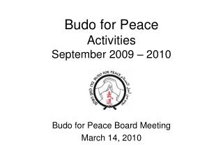 Budo for Peace Activities September 2009 – 2010