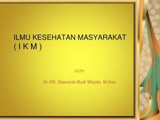 ILMU KESEHATAN MASYARAKAT ( I K M )