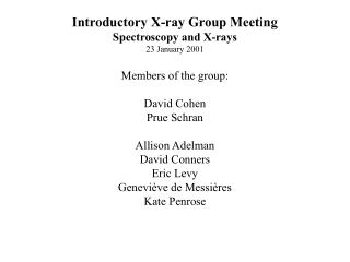 Introductory X-ray Group Meeting Spectroscopy and X-rays 23 January 2001 Members of the group: