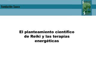 El planteamiento cient fico de Reiki y las terapias energ ticas