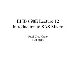 EPIB 698E Lecture 12 Introduction to SAS Macro