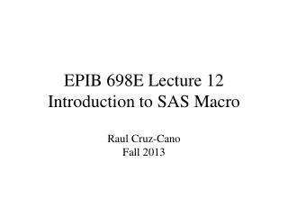 EPIB 698E Lecture 12 Introduction to SAS Macro