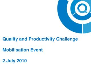 Quality and Productivity Challenge Mobilisation Event 2 July 2010