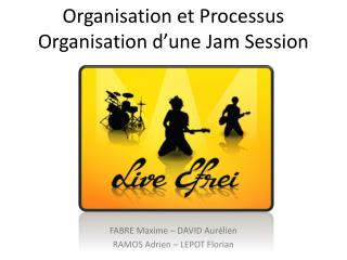 Organisation et Processus Organisation d'une Jam Session