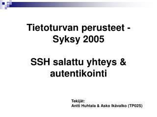 Tietoturvan perusteet - Syksy 2005 SSH salattu yhteys & autentikointi