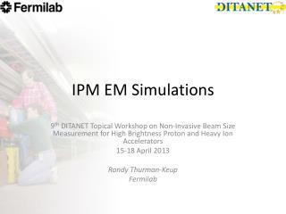 IPM EM Simulations