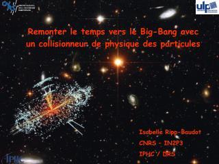 Remonter le temps vers le Big-Bang avec un collisionneur de physique des particules